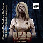 DEAD: Revelations: DEAD, Book 2 (       UNABRIDGED) by TW Brown Narrated by Andrew McFerrin