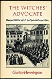 img - for The Witches' Advocate: Basque Witchcraft and the Spanish Inquisition (1609-1614) book / textbook / text book
