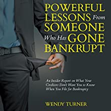 Powerful Lessons From Someone Who Has Gone Bankrupt: An Insider Report on What Your Creditors Don't Want You to Know When You File for Bankruptcy (       UNABRIDGED) by Wendy Turner Narrated by Margaret Strozier