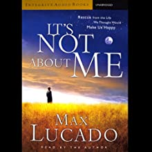 It's Not About Me Audiobook by Max Lucado Narrated by Max Lucado