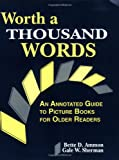 Worth a Thousand Words: An Annotated Guide to Picture Books for Older Readers