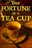 Your Fortune in a Tea Cup