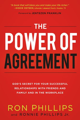 The Power of Agreement: God's Secret to Your Successful Relationships with Friends, Family, and at Work, Phillips  DMin, Ron; Phillips, Ronnie
