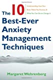 img - for The 10 Best-Ever Anxiety Management Techniques: Understanding How Your Brain Makes You Anxious and What You Can Do to Change It book / textbook / text book