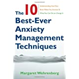 The 10 Best-Ever Anxiety Management Techniques: Understanding How Your Brain Makes You Anxious and What You Can Do to Change It ~ Margaret Wehrenberg