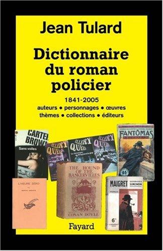 Dictionnaire du roman policier : 1841-2005, auteurs, personnages, oeuvres, thèmes, collections, éditeurs