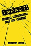 img - for IMPACT! Deliver Presentations that Get Results book / textbook / text book