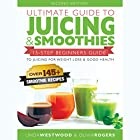 Ultimate Guide to Juicing & Smoothies: 15-Step Beginners Guide to Juicing for Weight Loss & Good Health Hörbuch von Linda Westwood, Olivia Rogers Gesprochen von: Claire Heffron