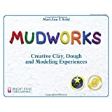 Mudworks: Creative Clay, Dough, and Modeling Experiences (Bright Ideas for Learning) ~ MaryAnn F. Kohl