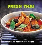 Oi Cheepchaiissara Fresh Thai: Over 70 Healthy Thai Recipes