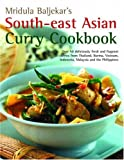 South-East Asian Curry Cookbook: Over 50 deliciously fresh and fragrant curries from Thailand, Burma, Vietnam, Indonesia, Malaysia and the Philippines
