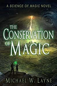 The Conservation Of Magic: A Science Of Magic Novel by Michael W. Layne ebook deal