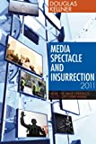 Media Spectacle and Insurrection, 2011: From the Arab Uprisings to Occupy Everywhere (Critical Adventures in New Media) (1441102531) by Kellner, Douglas