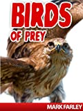 Birds Of Prey! A Childrens eBook About the Kings of the Airborne Animal Kingdom with Videos
