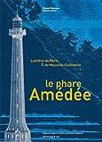 echange, troc Vincent Guigueno, Valérie Vattier - Le Phare Amédée. Lumière de Paris et de Nouvelle-Calédonie