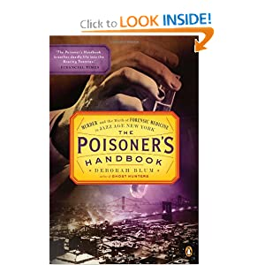 The Poisoner's Handbook: Murder and the Birth of Forensic Medicine in Jazz Age New York by Deborah Blum