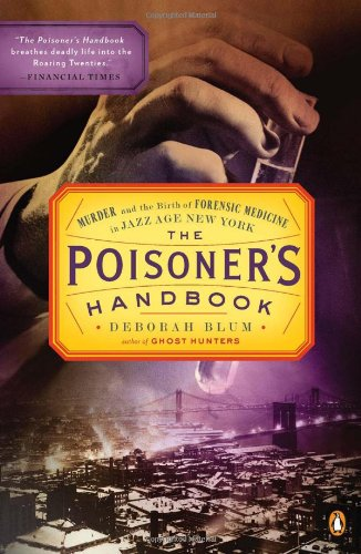 Cover art for Deborah Blum's The Poisoner's Handbook: Murder and the Birth of Forensic Medicine in Jazz Age New York