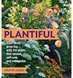 By Kristin Green Plantiful: Start Small, Grow Big with 150 Plants That Spread, Self-Sow, and Overwinter