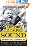 Let The Trumpet Sound: A Life Of Mart...