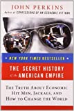 img - for [ The Secret History of the American Empire: The Truth about Economic Hit Men, Jackals, and How to Change the World [ THE SECRET HISTORY OF THE AMERICAN EMPIRE: THE TRUTH ABOUT ECONOMIC HIT MEN, JACKALS, AND HOW TO CHANGE THE WORLD ] By Perkins, John ( Author )May-01-2008 Paperback By Perkins, John ( Author ) Paperback 2008 ] book / textbook / text book