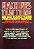Machines That Think: The Best Science Fiction Stories About Robots and Computers (0030614988) by Asimov, Isaac