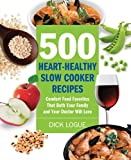 500 Heart-Healthy Slow Cooker Recipes: Comfort Food Favorites That Both Your Family and Doctor Will Love