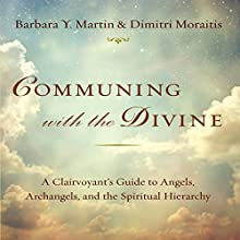 Communing with the Divine: A Clairvoyant's Guide to Angels, Archangels, and the Spiritual Hierarchy (       UNABRIDGED) by Barbara Y. Martin, Dimitri Moraitis Narrated by Dimitri Moraitis
