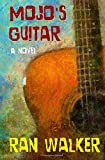 Ran Walker Mojo's Guitar: A Novel