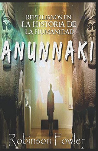 Anunnaki: Reptilianos en la Historia de la Humanidad (Spanish Edition) [Fowler, Robinson] (Tapa Blanda)