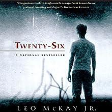 Twenty-Six | Livre audio Auteur(s) : Leo McKay Jr. Narrateur(s) : Fajer Al-Kaisi
