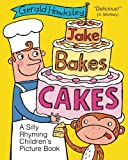 Jake Bakes Cakes. A SIlly Rhyming Childrens Picture Book