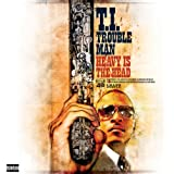 Trouble Man: Heavy is the Head [Explicit]