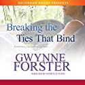 Breaking the Ties That Bind (       UNABRIDGED) by Gwynne Forster Narrated by Patricia R. Floyd