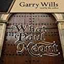 What Paul Meant (       UNABRIDGED) by Garry Wills Narrated by Garry Wills