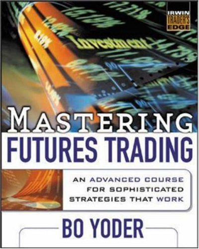 Mastering futures trading an advanced course for sophisticated strategies that work pdf