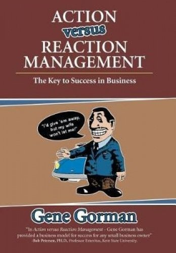 Action Versus Reaction Management: The Key to Success in Business [Gorman, Gene] (Tapa Dura)