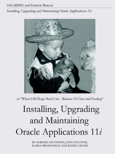 installing-upgrading-and-maintaining-oracle-applications-11i-or-when-old-dogs-herd-cats-release-11i-
