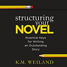 Structuring Your Novel: Essential Keys for Writing an Outstanding Story (       UNABRIDGED) by K. M. Weiland Narrated by Sonja Field