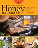 The Backyard Beekeeper's Honey Handbook: A Guide to Creating, Harvesting, and Baking with Natural Honeys