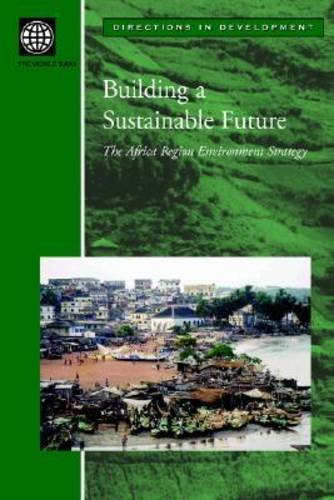 Building a Sustainable Future: The Africa Region Environment Strategy (Directions in Development - Human Development)