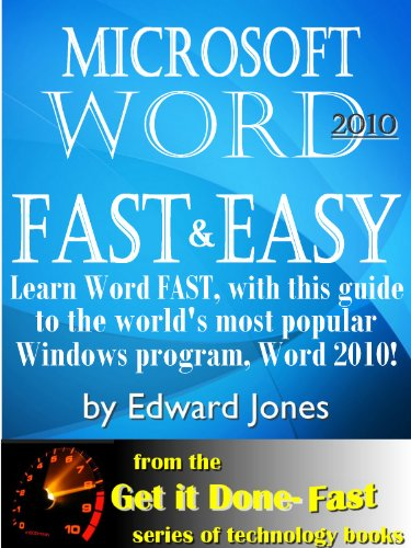 Microsoft Word 2010: Fast And Easy (The Get It Done Fast Series Book 8)