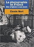 echange, troc Claude Nori - La photographie en France : Des origines à nos jours