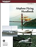 Airplane Flying Handbook: ASA FAA-H-8083-3A (FAA Handbooks series)