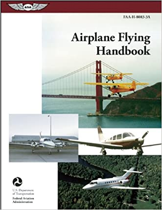 Airplane Flying Handbook: ASA FAA-H-8083-3A (FAA Handbooks series)