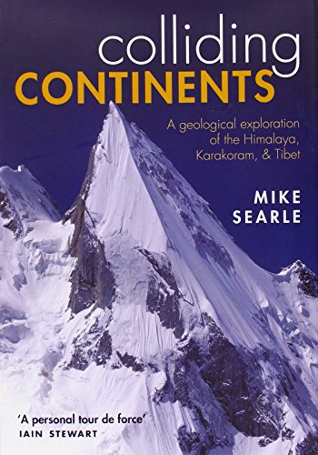 Colliding Continents: A Geological Exploration of the Himalaya, Karakoram, and Tibet PDF