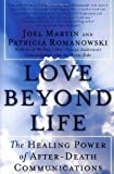 Love Beyond Life: The Healing Power of After-Death Communications (006149187X) by Joel W. Martin