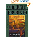 Twilight Labyrinth, The: Why Does Spiritual Darkness Linger Where It Does? (Spiritual Mapping)