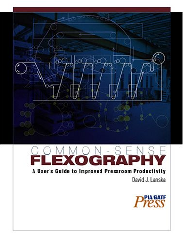 Common-Sense Flexography: A User's Guide to Improved...