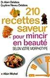 210 recettes saveur pour mincir en beauté selon votre morphotype
