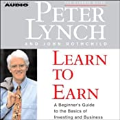 Learn to Earn: A Beginner's Guide to the Basics of Investing and Business | [Peter Lynch, John Rothchild]